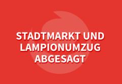 Stadtmarkt und Lampionumzug abgesagt
